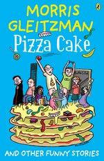 Pizza Cake by Morris Gleitzman - Penguin Books New Zealand