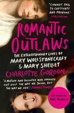 Romantic outlaws : the extraordinary lives of Mary Wollstonecraft and Mary Shelley (Charlotte Gordon) 9781473518162
