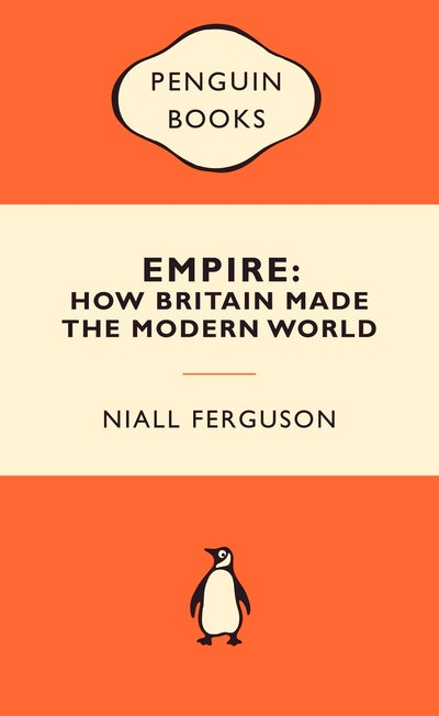Empire: How Britain Made the Modern World: Popular Penguins