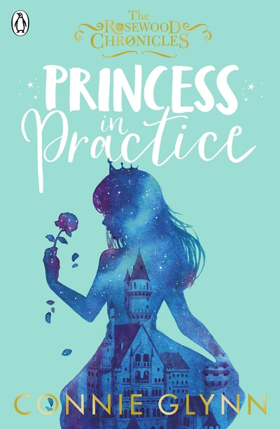 Princess in Practice (The Rosewood Chronicles: Book Two)