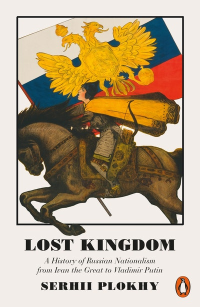 Lost Kingdom: A History of Russian Nationalism