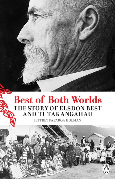 Best of Both Worlds: The Story of Elsdon Best and Tutakangahau
