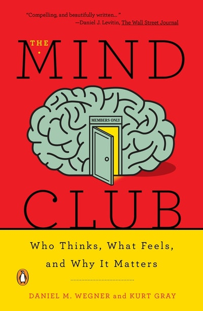 The Mind Club Who Thinks, What Feels, And Why It Matters