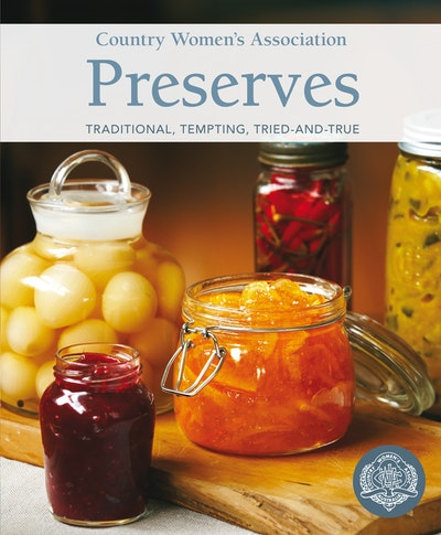 Country Women's Association Preserves: Traditional, Tempting, Tried-and-True