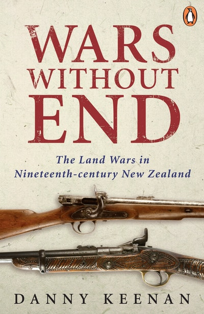 Wars Without End: The Land Wars in Nineteenth-century New Zealand