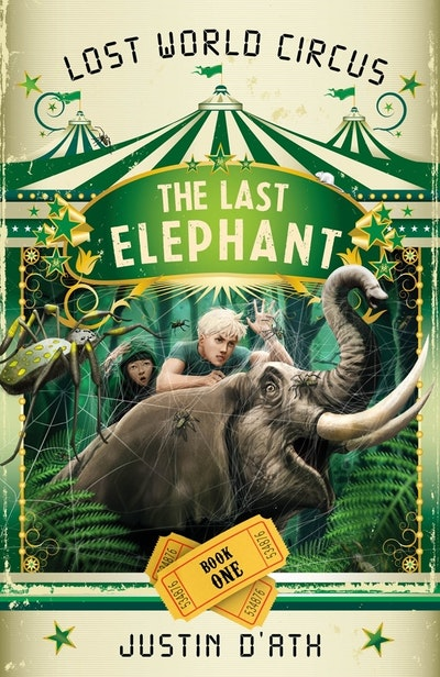 The Last Elephant: The Lost World Circus Book 1