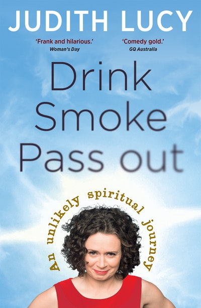 Drink, Smoke, Pass Out: An Unlikely Spiritual Journey