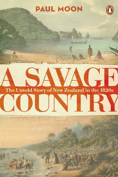 A Savage Country: The untold story of New Zealand in the 1820s