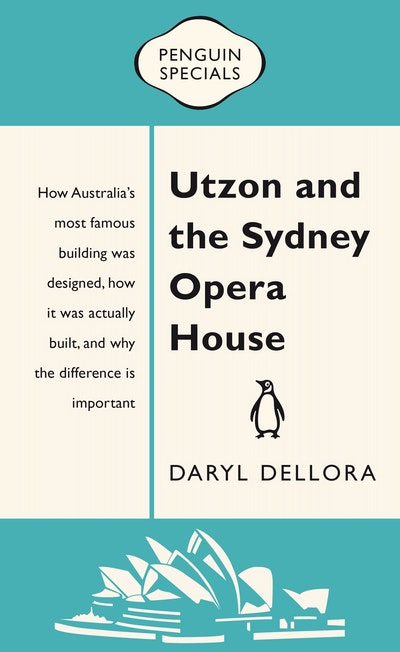 Utzon and the Sydney Opera House: Penguin Special