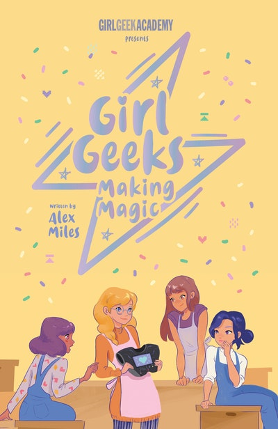 Girl Geeks 4: Making Magic