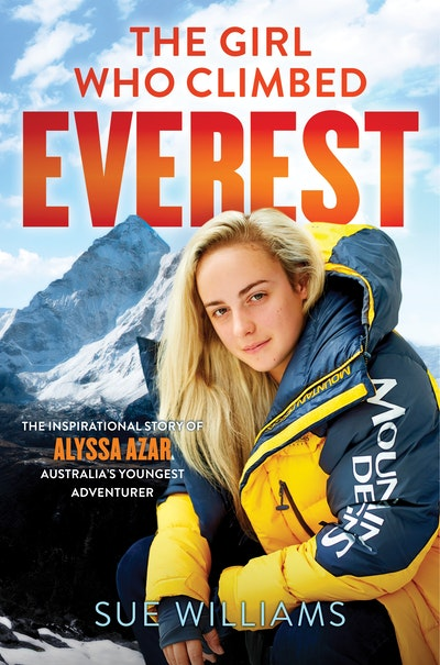 The Girl Who Climbed Everest: The inspirational story of Alyssa Azar, Australia's Youngest Adventurer