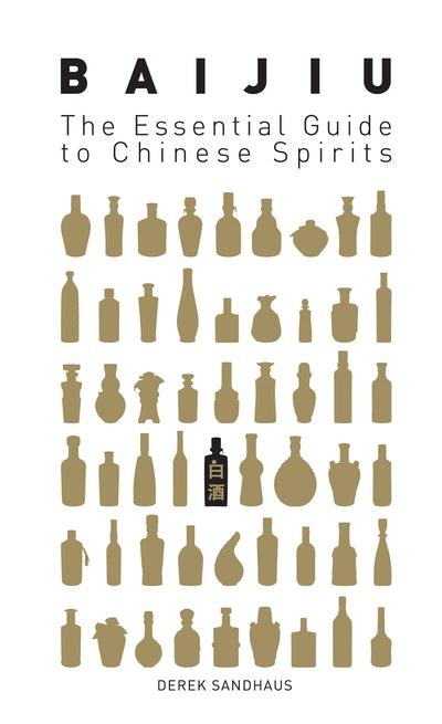 Baijiu: The Essential Guide to Chinese Spirits