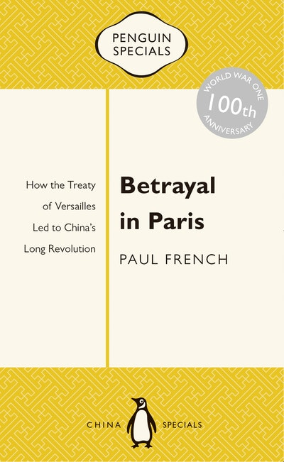 Betrayal in Paris: How the Treaty of Versailles Led to China's Long Revolution: Penguin Specials