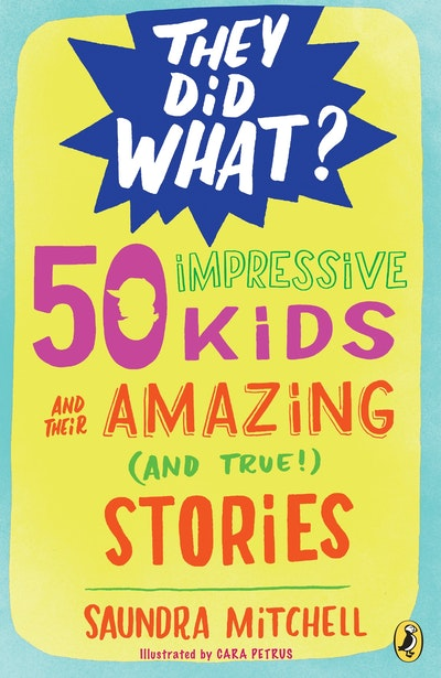 50 Impressive Kids and their Amazing (and True) stories