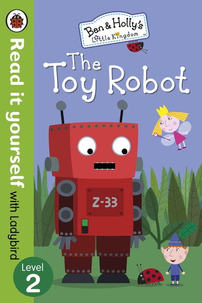 Ben and Holly's Little Kingdom: The Toy Robot - Read it Yourself with Ladybird Level 2