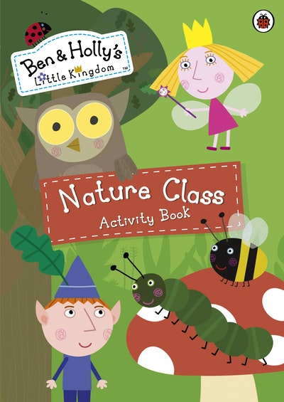 Ben and Holly's Little Kingdom: Nature Class Activity Book