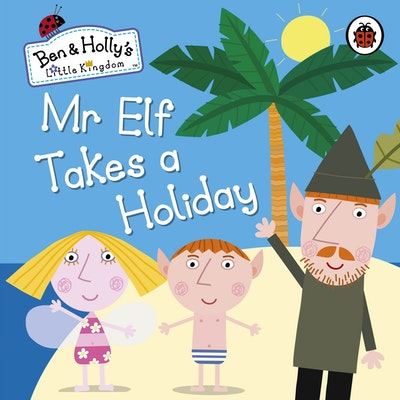 Ben And Holly's Little Kingdom: Mr Elf Takes A Holiday