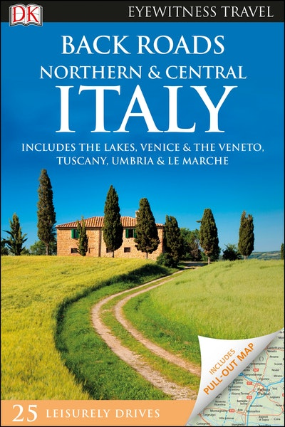Back Roads Northern and Central Italy: Eyewitness Travel Guide