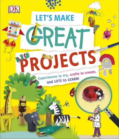 Let's Make Great Projects: Experiments, Activities, Crafts, and More!