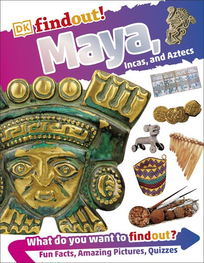 DKfindout!: Mayans, Aztecs And Incas