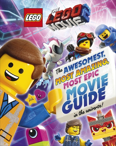 The LEGO Movie 2: The Awesomest, Amazing, Most Epic Movie Guide (in the Universe!)