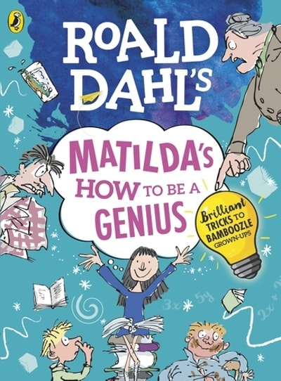 Roald Dahl's Matilda's How to be a Genius: Brilliant Tricks to Bamboozle Grown-Ups