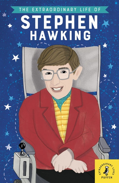 The Extraordinary Life of Stephen Hawking