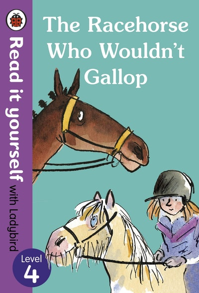 The Racehorse Who Wouldn't Gallop: Read it Yourself with Ladybird Level 4