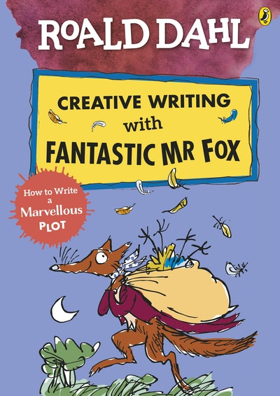 Roald Dahl Creative Writing with Fantastic Mr Fox: How to Write a Marvellous Plot