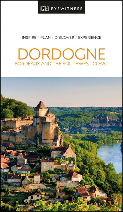 Dordogne, Bordeaux and the Southwest Coast: Eyewitness Travel Guide