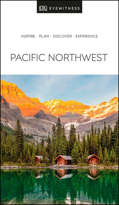 Pacific Northwest: Eyewitness Travel Guide