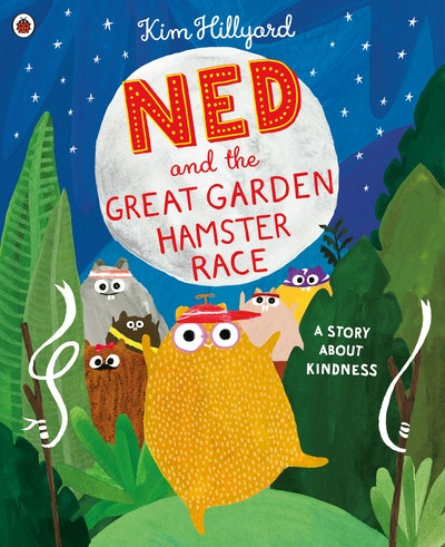 Ned and the Great Garden Hamster Race: a story about kindness