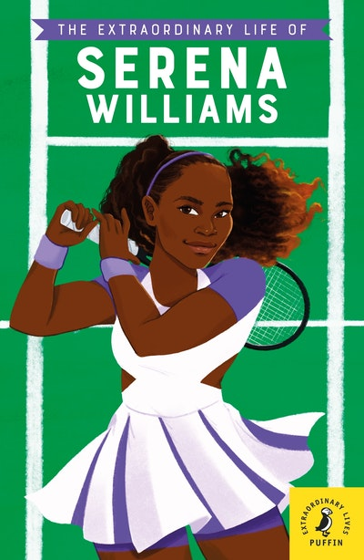 The Extraordinary Life of Serena Williams