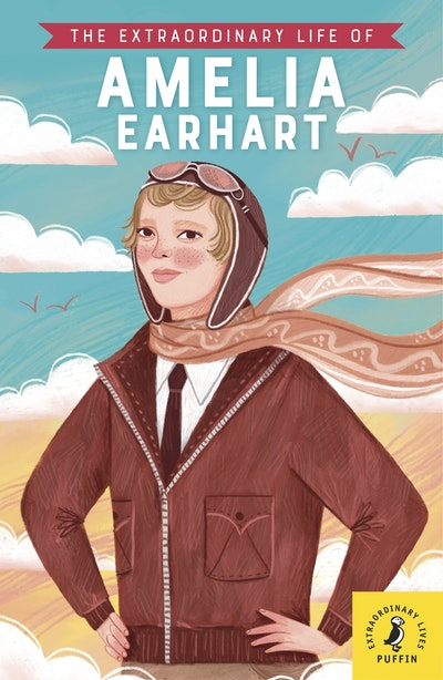 The Extraordinary Life of Amelia Earhart