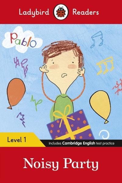 Ladybird Readers Level 1 - Pablo: Noisy Party (ELT Graded Reader)