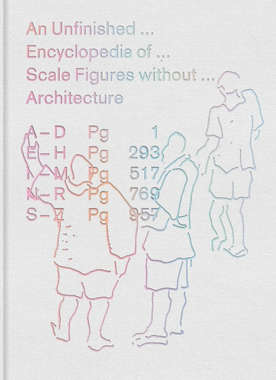 An Unfinished Encyclopedia of Scale Figures without Architecture