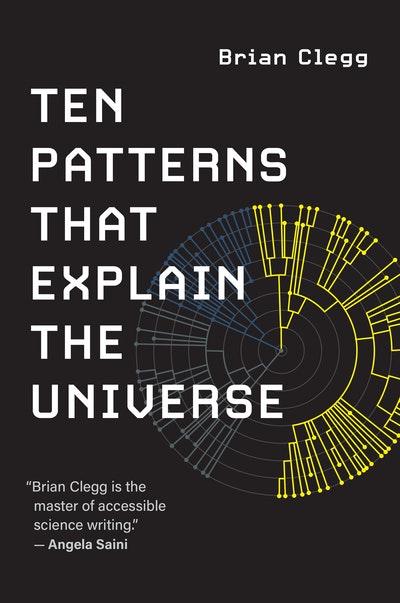 Ten Patterns That Explain the Universe