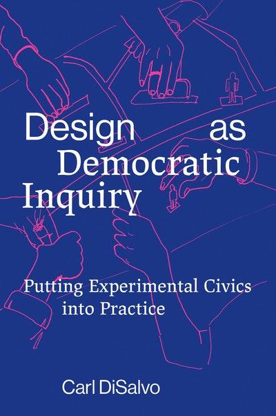 Design as Democratic Inquiry