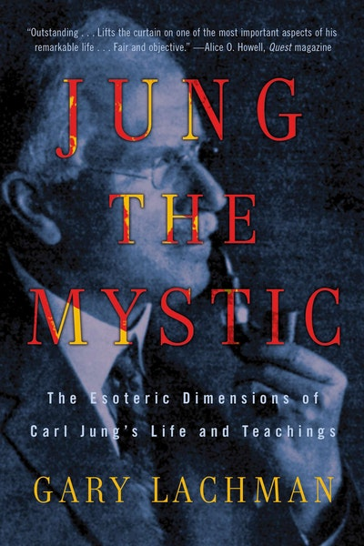 Jung the Mystic: The Esoteric Dimensions of Carl Jung's Life and Te