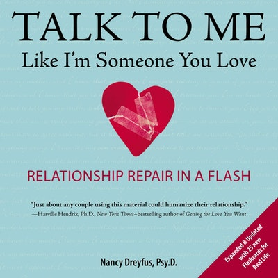 Talk to Me Like I'm Someone You Love: Relationship Repair in a Flash, Revised Edition