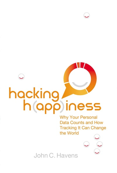 Hacking Happiness: Why Your Personal Data Counts and How Tracking It CanChange the World