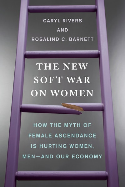 The New Soft War on Women: How the Myth of Female Ascendance Is Hurting Women, Men - and Our Economy