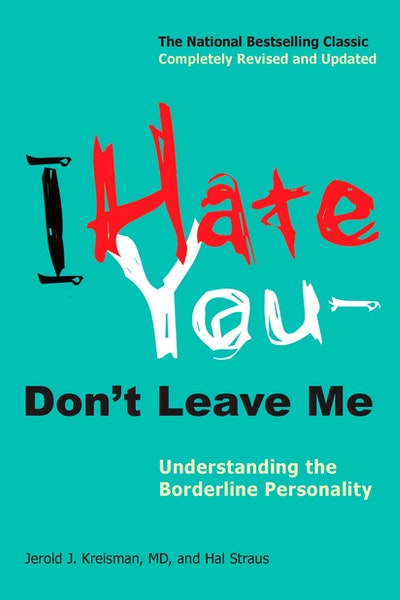 I Hate You -- Don't Leave Me: Understanding the Borderline Personality