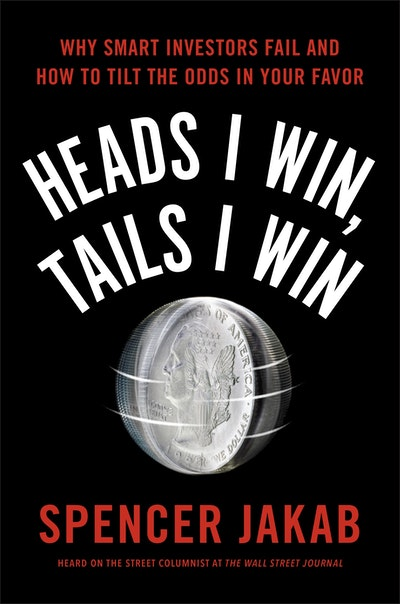 Heads I Win, Tails I Win: Why Smart Investors Fail and How to Tilt the Odds in Your Favour
