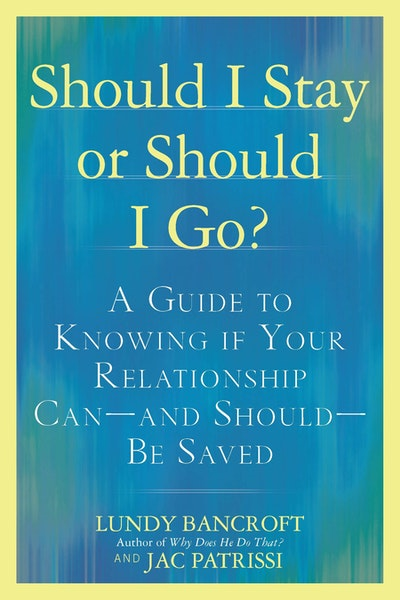 Should I Stay or Should I Go? A Guide to Sorting Out Whether Your Relationship can - and Should - be Saved