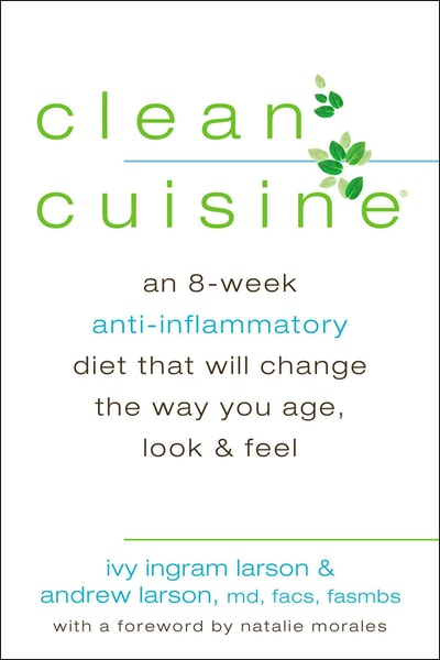 Clean Cuisine: An 8-Week Anti-Inflammatory Diet that Will Change the WayYou Age, Look and Feel