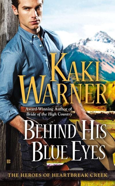 Behind His Blue Eyes: The Heroes of Heartbreak Creek Book 1