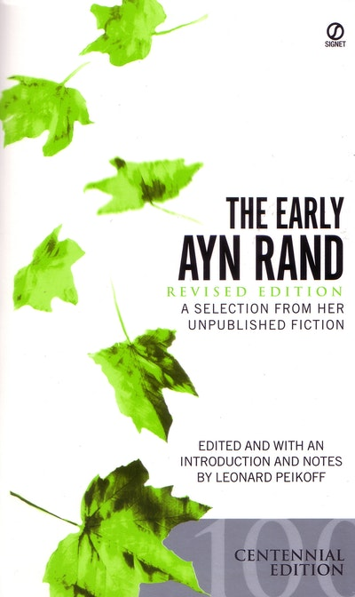 The Early Ayn Rand: Revised Edition: A Selection From Her Unpublished Fiction (Centenary Edition)