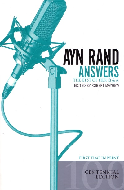 Ayn Rand Answers: The Best of Her Q & A (Centenary Edition)