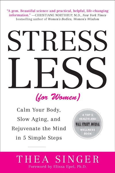 Stress Less (for Women): Calm Your Body, Slow Aging, and Rejuvenate the Mind in 5 Simple Steps